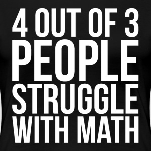 4 Out of 3 People Struggle With Math FUNNY Women's T-Shirts - Women's Premium T-Shirt