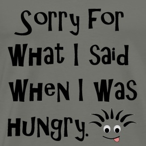 Sorry for what I said when i was hungry T-Shirts - Men's Premium T-Shirt