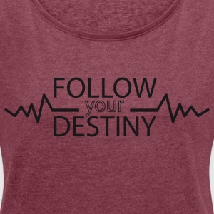 Follow your destiny - Women´s Roll Cuff T-Shirt