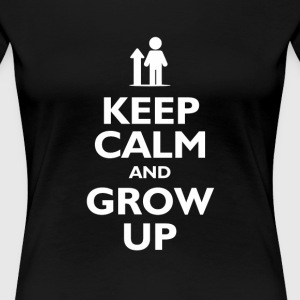 keep calm grow up T-Shirts - Women's Premium T-Shirt