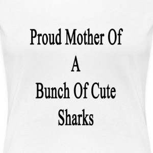 proud_mother_of_a_bunch_of_cute_sharks T-Shirts - Women's Premium T-Shirt