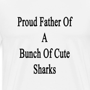 proud_father_of_a_bunch_of_cute_sharks T-Shirts - Men's Premium T-Shirt