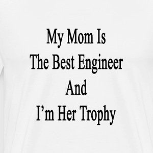 my_mom_is_the_best_engineer_and_im_her_t T-Shirts - Men's Premium T-Shirt