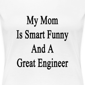 my_mom_is_smart_funny_and_a_great_engine T-Shirts - Women's Premium T-Shirt