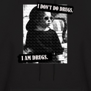 I Don't Do Drugs, I Am Drugs - Men's Hoodie