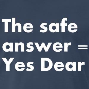 The safe answer Yes Dear - Men's Premium T-Shirt