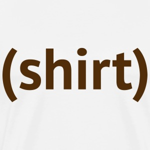 A tee shirt that says (shirt) - Men's Premium T-Shirt