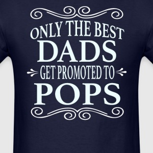 Only the best Dads Get Promoted to Pops - Men's T-Shirt