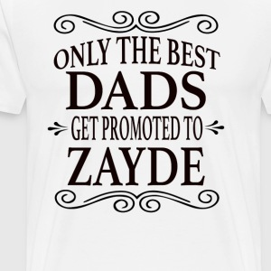 Only the best Dads Get Promoted to Zayde - Men's Premium T-Shirt