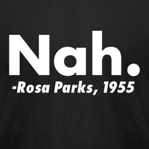Nah Rosa Parks Quote - Men's T-Shirt by American Apparel