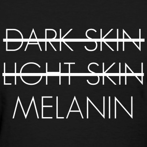 Dark skin light skin melanin T-Shirts - Women's T-Shirt