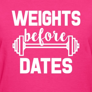 Weights Before Dates funny gym shirt - Women's T-Shirt