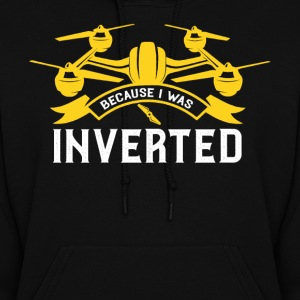 Because I Was inverted Drone Women's Hoodie - Women's Hoodie