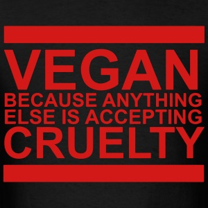Vegan because anything else is accepting cruelty T-Shirts - Men's T-Shirt
