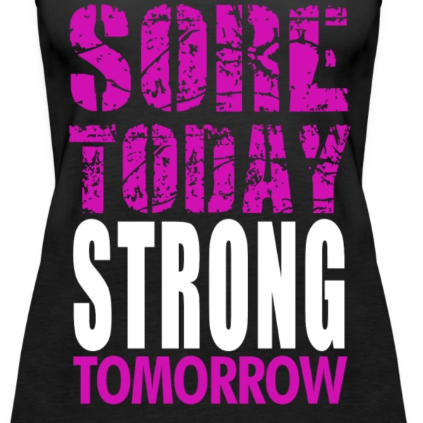 Sore today Strong Tomorrow - Women's Premium Tank Top