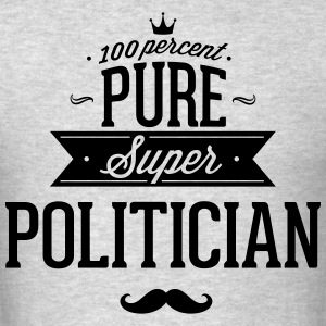 100 percent pure super politician T-Shirts - Men's T-Shirt