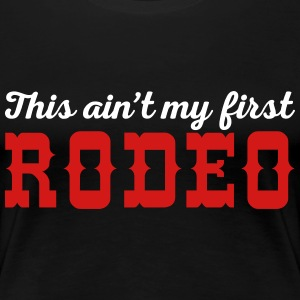 My First Rodeo Funny Quote T-Shirts - Women's Premium T-Shirt