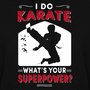 I Do Karate What's Your Superpower Men's Hoodie - Women's Hoodie