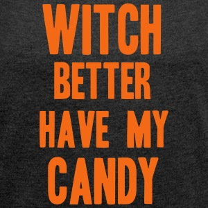 Witch Better have my candy T-Shirts - Women´s Roll Cuff T-Shirt
