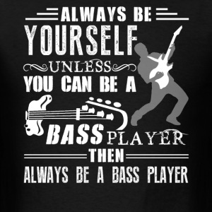 Always Be A Bass Player - Men's T-Shirt