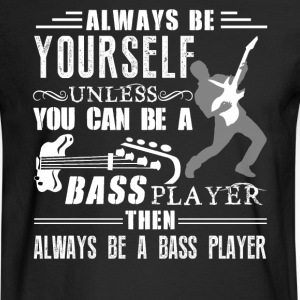 Always Be A Bass Player - Men's Long Sleeve T-Shirt