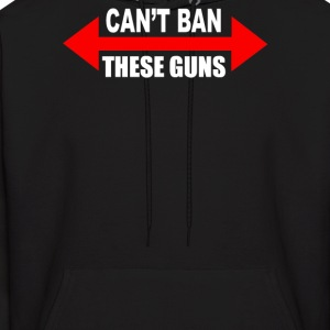 Cant Ban These Guns - Men's Hoodie