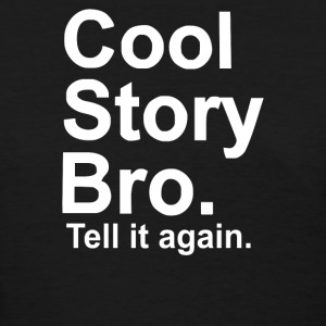 Cool Story Bro, tell it again - Women's T-Shirt