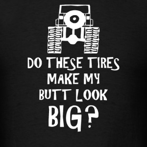 Do These Tires - Funny 4WD 4x4 Off Road Jeep Parod - Men's T-Shirt