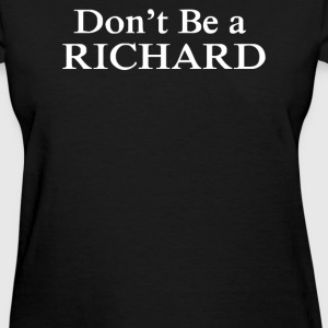 Don't Be a Richard - Women's T-Shirt