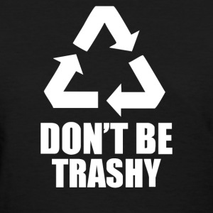 Don't Be Trashy Recycle - Women's T-Shirt