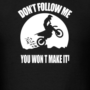 Dont Follow Me You Wont Make It - Men's T-Shirt