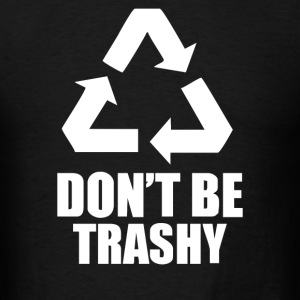 Don't Be Trashy Recycle - Men's T-Shirt