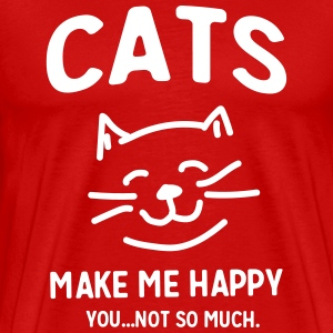 Cats Make Me Happy. You...Not so much T-Shirts - Men's Premium T-Shirt