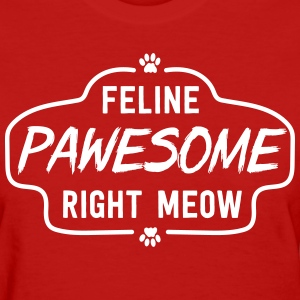 Feline Pawsome Right Now T-Shirts - Women's T-Shirt