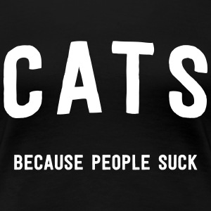 Cats. Because people suck T-Shirts - Women's Premium T-Shirt