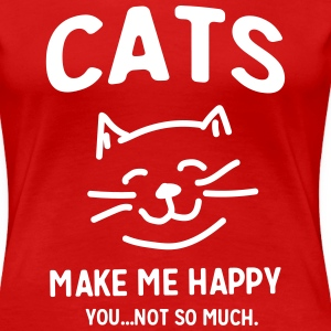 Cats Make Me Happy. You...Not so much T-Shirts - Women's Premium T-Shirt