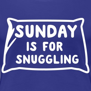 Sunday is for snuggling T-Shirts - Women's Premium T-Shirt