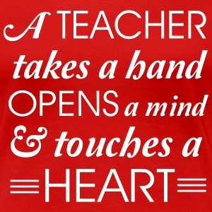 A teacher takes a hand opens a mind T-Shirts - Women's Premium T-Shirt