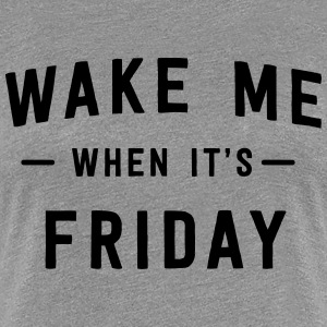 Wake me when it's Friday T-Shirts - Women's Premium T-Shirt