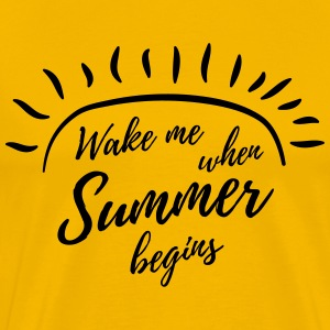 Wake me when summer begins T-Shirts - Men's Premium T-Shirt