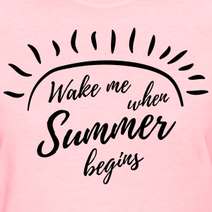 Wake me when summer begins T-Shirts - Women's T-Shirt