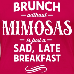 Brunch without Mimosas is sad late breakfast T-Shirts - Women's Premium T-Shirt