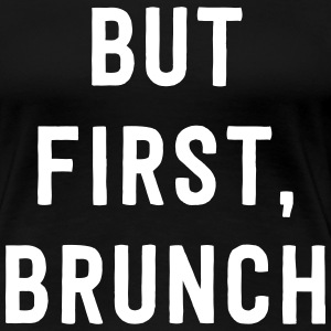But first brunch T-Shirts - Women's Premium T-Shirt