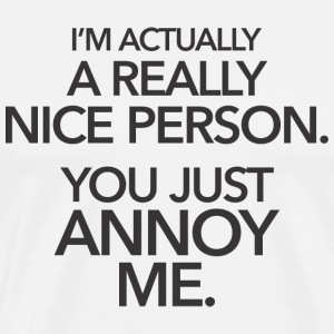 I'm nice person... you annoy me T-Shirts - Men's Premium T-Shirt