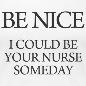 be nice I could be your nurse T-Shirts - Women's Premium T-Shirt