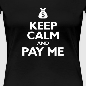 keep calm and pay me T-Shirts - Women's Premium T-Shirt