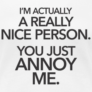 I'm nice person... you annoy me T-Shirts - Women's Premium T-Shirt