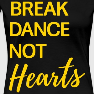 Break Dance Not Hearts T-Shirts - Women's Premium T-Shirt