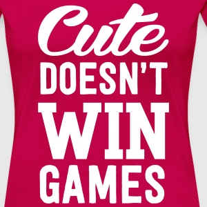 Cute Doesn't Win Games T-Shirts - Women's Premium T-Shirt