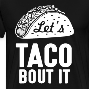 Let's Taco Bout It Humorous Novelty  T-Shirts - Men's Premium T-Shirt